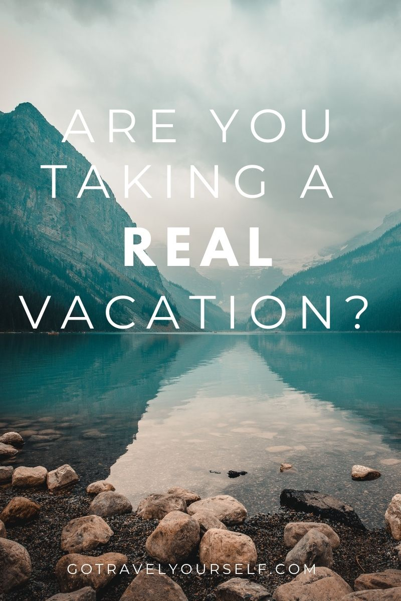 Are you taking a real vacation?
